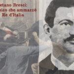 Gaetano Bresci e il mistero della morte del Re d'Italia